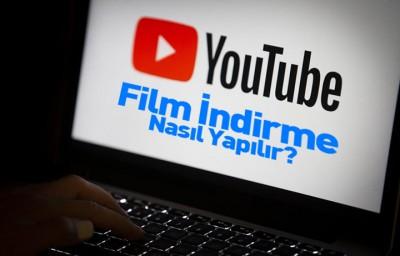 YouTube Film İndirme Nasıl Yapılır? [Yeni Yöntem]